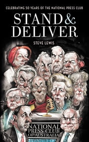 Stand and Deliver - Fifty Years of the National Press Club of Australia ebook by Steve Lewis