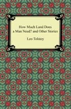 How Much Land Does a Man Need? and Other Stories ebook by Leo Tolstoy