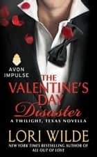 The Valentine's Day Disaster - A Twilight, Texas Novella ebook by