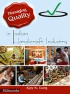 Managing Quality in Indian Handicraft Industry ebook by Ajay K. Garg