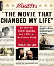 "Variety's ""The Movie That Changed My Life"" - 120 Celebrities Pick the Films that Made a Difference (for Better or Worse) ebook by Robert Hofler"