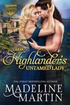 The Highlander's Untamed Lady ebook by Madeline Martin