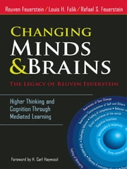 Changing Minds and Brains—The Legacy of Reuven Feuerstein - Higher Thinking and Cognition Through Mediated Learning ebook by Reuven Feuerstein, Louis Falik, Refael S. Feuerstein