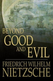 Beyond Good and Evil: Prelude to a Philosophy of the Future - Prelude to a Philosophy of the Future ebook by Friedrich Wilhelm Nietzsche, Helen Zimmern