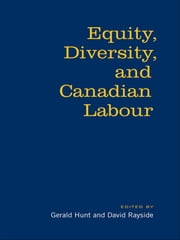 Equity, Diversity & Canadian Labour ebook by Gerald Hunt,David Rayside