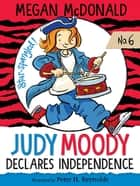 Judy Moody Declares Independence ebook by Megan McDonald, Peter H. Reynolds