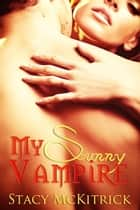 My Sunny Vampire ebook by Stacy McKitrick
