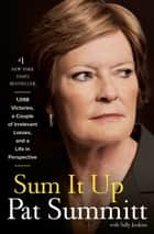 Sum It Up - A Thousand and Ninety-Eight Victories, a Couple of Irrelevant Losses, and a Lifein Perspective ebook by Pat Head Summitt, Sally Jenkins