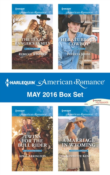 Harlequin American Romance May 2016 Box Set - The Texas Ranger's Family\Twins for the Bull Rider\Her Stubborn Cowboy\A Marriage in Wyoming ebook by Rebecca Winters,April Arrington,Patricia Johns,Lynnette Kent