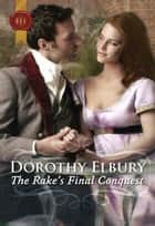 The Rake's Final Conquest ebook by Dorothy Elbury