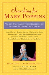 Searching for Mary Poppins - Women Write About the Relationship Between Mothers and Nannies ebook by