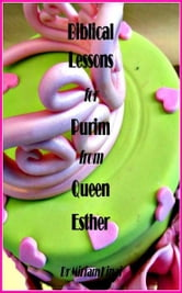 Biblical Life Lessons for Purim from Queen Esther ebook by Miriam Kinai