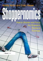 Shoppernomics - How to Shorten and Focus the Shoppers' Routes to Purchase ebook by Roddy Mullin,Colin Harper
