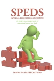 Speds (Special Education Students) - An inside view and experiences of educational systems by a Sped ebook by Mirian Detres-Hickey PhD