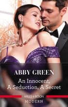 An Innocent, A Seduction, A Secret ebook by ABBY GREEN