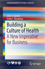 Building a Culture of Health - A New Imperative for Business ebook by John A. Quelch,Emily C. Boudreau