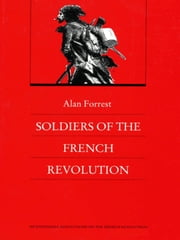 Soldiers of the French Revolution ebook by Alan Forrest