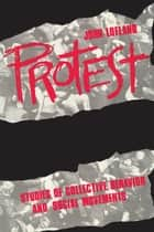 Protest - Studies of Collective Behaviour and Social Movements ebook by John Lofland