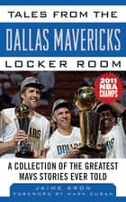 Tales from the Dallas Mavericks Locker Room - A Collection of the Greatest Mavs Stories Ever Told ebook by Jaime Aron