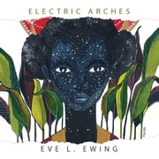 Electric Arches ebook by Eve L. Ewing