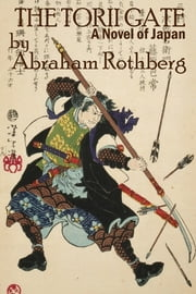 The Torii Gate: A Novel of Japan ebook by Abraham Rothberg
