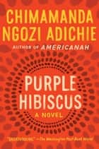 Purple Hibiscus - A Novel ebook by Chimamanda Ngozi Adichie