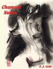 Charcoal Nudes ebook by E. J. Gold