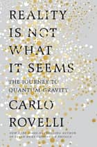 Reality Is Not What It Seems eBook par Carlo Rovelli,Simon Carnell,Erica Segre
