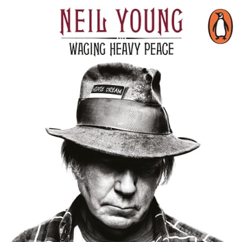Waging Heavy Peace - A Hippie Dream audiobook by Neil Young