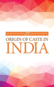 Origin of Caste in India ebook by JT