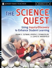 The Science Quest - Using Inquiry/Discovery to Enhance Student Learning, Grades 7-12 ebook by Frank X. Sutman,Joseph S. Schmuckler,Joyce D. Woodfield