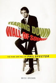 Tearing Down the Wall of Sound ebook by Mick Brown