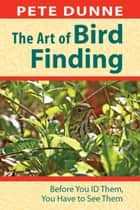 The Art of Bird Finding ebook by Pete Dunne