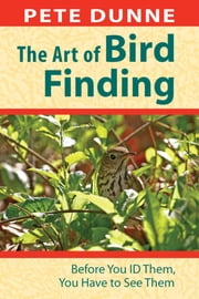 The Art of Bird Finding - Before You ID Them, You Have to See Them ebook by Pete Dunne
