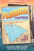 Florida Happens - Tales of Mystery, Mayhem, and Suspense from the Sunshine State ebook by Greg Herren, Lawrence Block, Reed Farrel Coleman,...