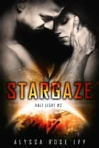 Stargaze (Half Light #2) ebook by Alyssa Rose Ivy