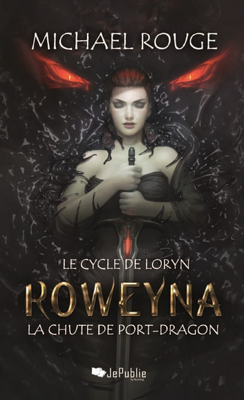 Roweyna - La chute de Port-Dragon ebook by Michaël Rouge