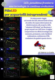 LED Penultima frontiera - PilloLED per Acquariofili Intraprendenti ebook by Valerio La Scalia