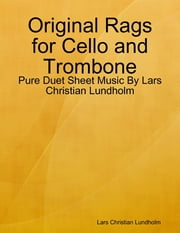 Original Rags for Cello and Trombone - Pure Duet Sheet Music By Lars Christian Lundholm ebook by Lars Christian Lundholm