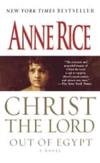 Christ the Lord: Out of Egypt ebook by Anne Rice