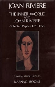 The Inner World and Joan Riviere - Collected Papers 1929 - 1958 ebook by Joan Riviere,Athol Hughes