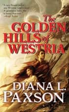 The Golden Hills of Westria ebook by Diana L. Paxson