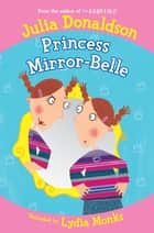 Princess Mirror-Belle ebook by Julia Donaldson,Lydia Monks