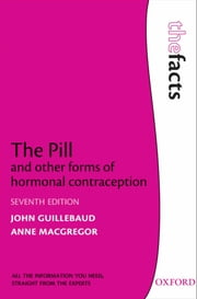 The Pill and other forms of hormonal contraception ebook by John Guillebaud, Anne MacGregor