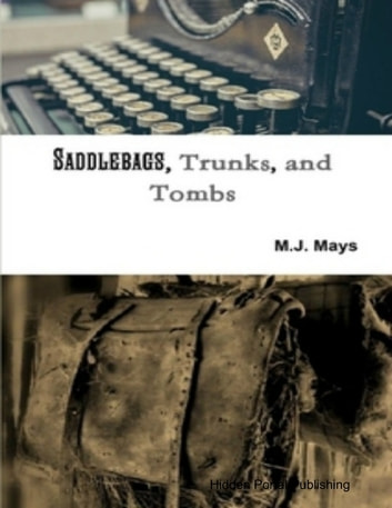 Saddlebags, Trunks, and Tombs: Book 1 ebook by M.J. Mays