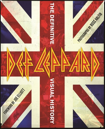 Def Leppard - The Definitive Visual History ebook by Ross Halfin
