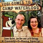 Yogi Comes to Camp Waterlogg - A Comedy-O-Rama Special audiobook by Joe Bevilacqua, Lorie Kellogg, Charles Dawson Butler