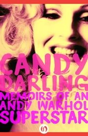 Candy Darling - Memoirs of an Andy Warhol Superstar ebook by Candy Darling,James Rasin