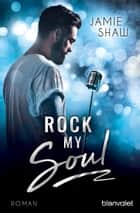 Rock my Soul - Roman ebook by Jamie Shaw, Veronika Dünninger