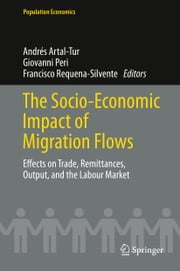 The Socio-Economic Impact of Migration Flows - Effects on Trade, Remittances, Output, and the Labour Market ebook by